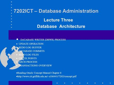 7202ICT – Database Administration Lecture Three Database Architecture  DATABASE WRITER (DBWR) PROCESS  UPDATE OPERATION  REDO LOG BUFFER  DATABASE.