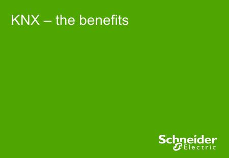 KNX – the benefits. Schneider Electric 2 - IS&C – Aug. 2008 Content ●Basic arguments ●Added value for: ●Investors ●Wholesalers ●Installers and System.