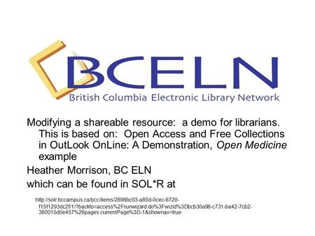 Modifying a shareable resource: a demo for librarians. This is based on: Open Access and Free Collections in OutLook OnLine: A Demonstration, Open Medicine.