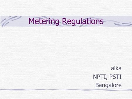 Metering Regulations alka NPTI, PSTI Bangalore. 1. Short title and commencement. These regulations may be called the Central Electricity Authority (Installation.