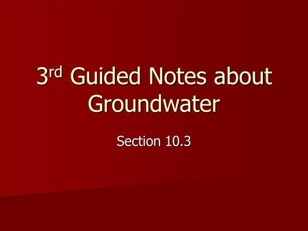 3 rd Guided Notes about Groundwater Section 10.3.