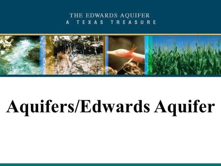 1 Aquifers/Edwards Aquifer. 2 What is an Aquifer? A body of rock, sediment, or soil that contains drinkable water and can transmit this water to wells.