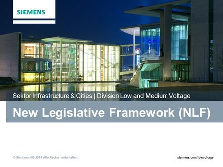 © Siemens AG 2014 Alle Rechte vorbehalten.siemens.com/lowvoltage New Legislative Framework (NLF) Sektor Infrastructure & Cities | Division Low and Medium.