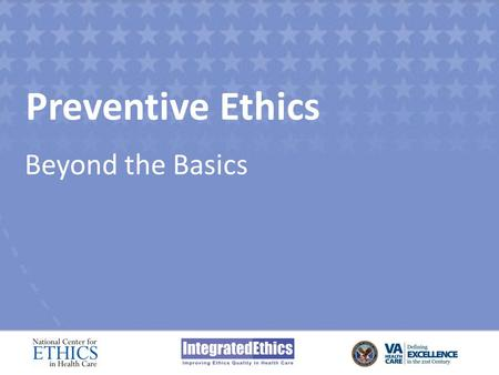 Preventive Ethics Beyond the Basics. Module 2 Prioritizing Among Ethics Issues.