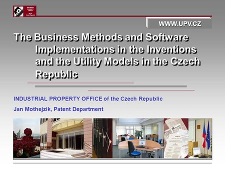 INDUSTRIAL PROPERTY OFFICE Of the Czech Republic The Business Methods and Software Implementations in the Inventions and the Utility Models in the Czech.