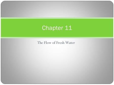 The Flow of Fresh Water Chapter 11. 11-1 The Active River Water Cycle Erosion The removal and transport of surface material Can occur from wind, rain,