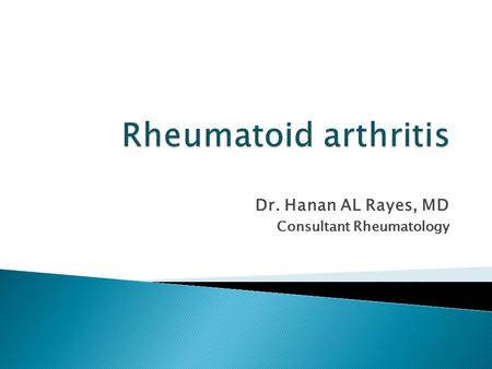 Dr. Hanan AL Rayes, MD Consultant Rheumatology.  Introduction  Pathogenesis  Clinical manifestation ◦ Symptoms and signs ◦ Clinical course  Diagnosis.