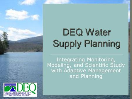 DEQ Water Supply Planning Integrating Monitoring, Modeling, and Scientific Study with Adaptive Management and Planning.