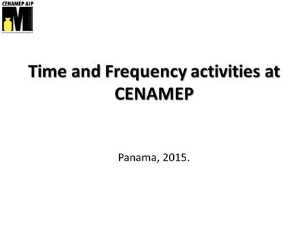 Time and Frequency activities at CENAMEP Panama, 2015.
