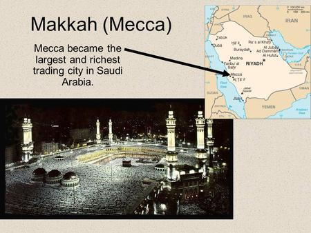 Makkah (Mecca) Mecca became the largest and richest trading city in Saudi Arabia.