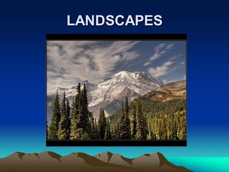 LANDSCAPES. NATURAL LANDSCAPES RELIEF These are the different landforms in a lansdcape, like mountains, plains and valleys.