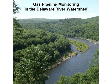 1 Gas Pipeline Monitoring in the Delaware River Watershed.