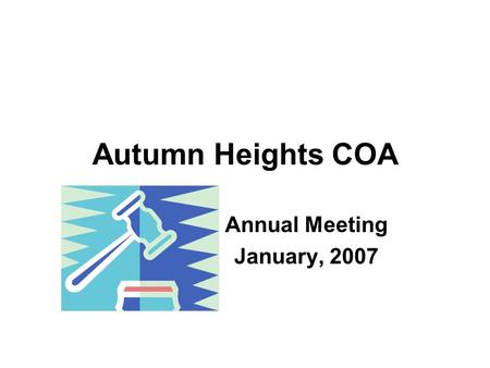 Autumn Heights COA Annual Meeting January, 2007. Agenda Overview of Autumn Heights COA 2007 Budget Goals – Short and Long Term Misc. Items to be discussed.