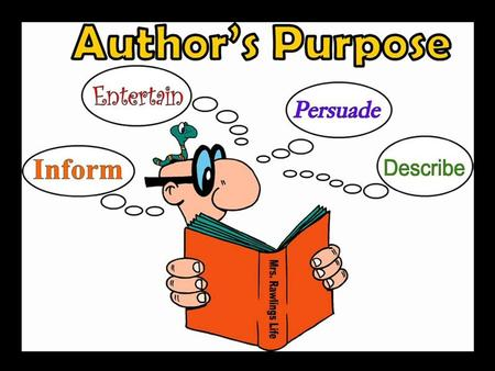 Author's Purpose Author Author – person who wrote the story Purpose Purpose – the reason the author wrote the story.