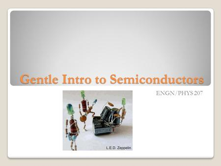 Gentle Intro to Semiconductors ENGN/PHYS 207. The ubiquitous LED.