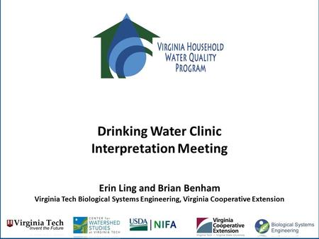 Drinking Water Clinic Interpretation Meeting Erin Ling and Brian Benham Virginia Tech Biological Systems Engineering, Virginia Cooperative Extension.