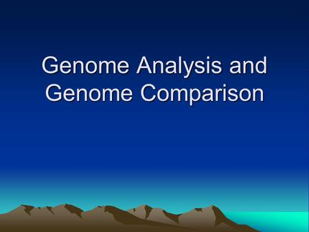 Genome Analysis and Genome Comparison. Outline Overview Why do comparative genomic analysis? Assumptions/Limitations Genome Analysis and Annotation Standard.