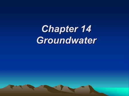 Chapter 14 Groundwater.