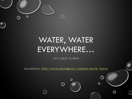 WATER, WATER EVERYWHERE… NOT A DROP TO DRINK SOUNDTRACK: