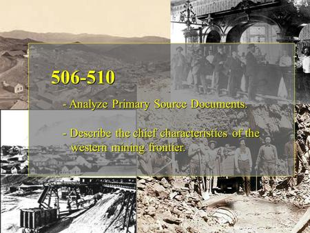 506-510 - Analyze Primary Source Documents. - Describe the mining…… 506-510 - Analyze Primary Source Documents. - Describe the mining…… 506-510 - Analyze.