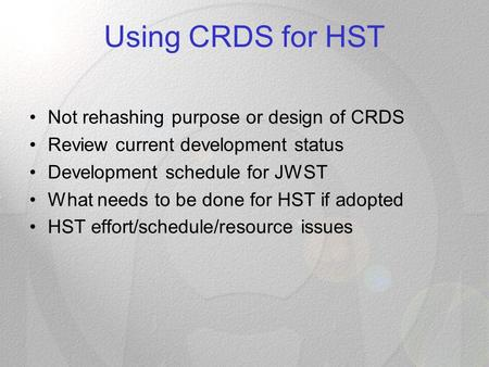 Using CRDS for HST Not rehashing purpose or design of CRDS Review current development status Development schedule for JWST What needs to be done for HST.
