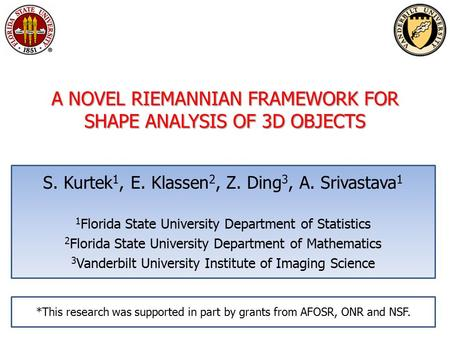 S. Kurtek 1, E. Klassen 2, Z. Ding 3, A. Srivastava 1 1 Florida State University Department of Statistics 2 Florida State University Department of Mathematics.