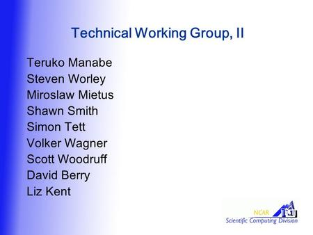 Technical Working Group, II Teruko Manabe Steven Worley Miroslaw Mietus Shawn Smith Simon Tett Volker Wagner Scott Woodruff David Berry Liz Kent.