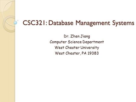 CSC321: Database Management Systems Dr. Zhen Jiang Computer Science Department West Chester University West Chester, PA 19383.
