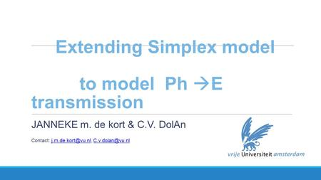 Extending Simplex model to model Ph  E transmission JANNEKE m. de kort & C.V. DolAn Contact: