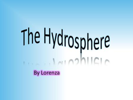 The Hydrosphere By Lorenza.