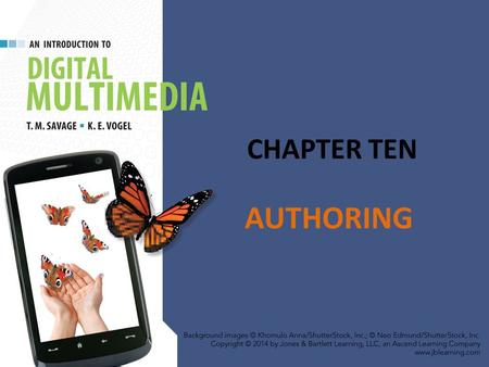 CHAPTER TEN AUTHORING. CHAPTER HIGHLIGHTS Two approaches to integrate media elements into a single application. Authoring metaphors. Authoring process.