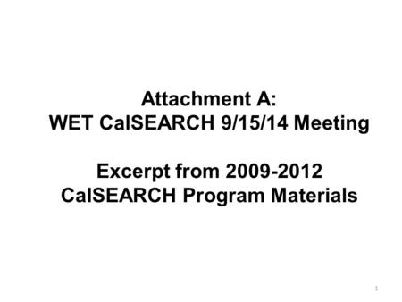 1 Attachment A: WET CalSEARCH 9/15/14 Meeting Excerpt from 2009-2012 CalSEARCH Program Materials.