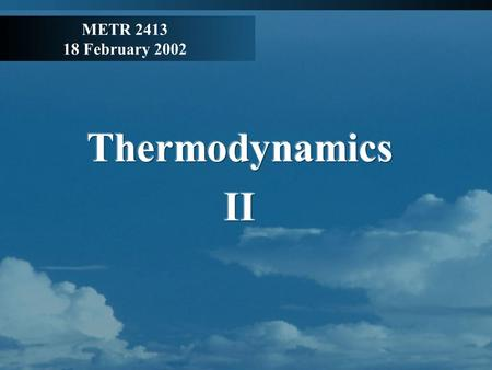 METR 2413 18 February 2002. Review State variables: p, ρ, T Pressure Temperature Equation of state: p = NkT/V = ρ R d T Virtual temperature T v = T (1.