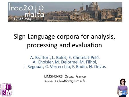 Sign Language corpora for analysis, processing and evaluation A. Braffort, L. Bolot, E. Chételat-Pelé, A. Choisier, M. Delorme, M. Filhol, J. Segouat,