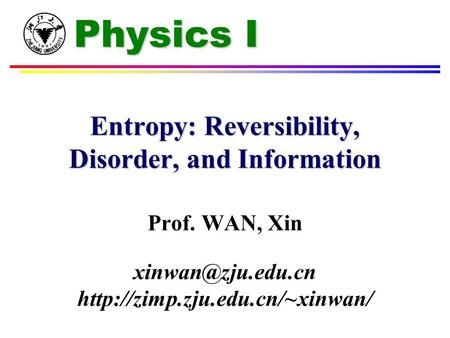 Physics I Entropy: Reversibility, Disorder, and Information Prof. WAN, Xin