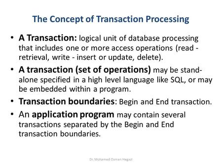 The Concept of Transaction Processing A Transaction: logical unit of database processing that includes one or more access operations (read - retrieval,