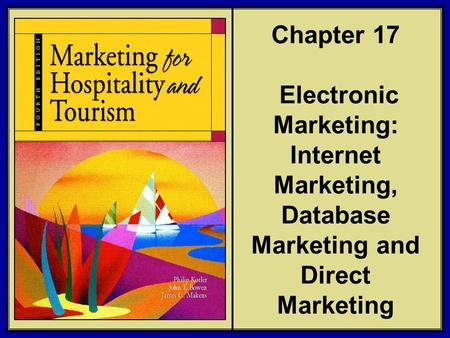 ©2006 Pearson Education, Inc. Marketing for Hospitality and Tourism, 4th edition Upper Saddle River, NJ 07458 Kotler, Bowen, and Makens Chapter 17 Electronic.