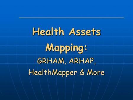 Health Assets Mapping: GRHAM, ARHAP, HealthMapper & More.