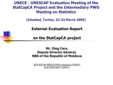 UNECE - UNESCAP Evaluation Meeting of the StatCapCA Project and the Intermediary PWG Meeting on Statistics (Istanbul, Turkey, 23-24 March 2009) External.
