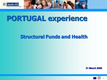 1 30 May 2005 PORTUGAL experience Structural Funds and Health 21 March 2006.