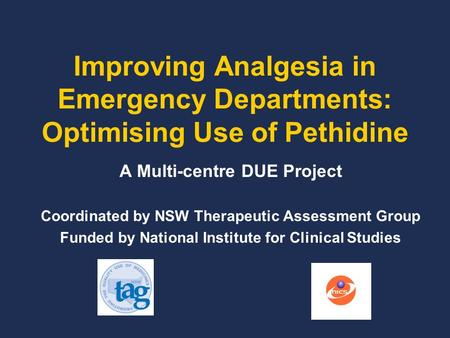Improving Analgesia in Emergency Departments: Optimising Use of Pethidine A Multi-centre DUE Project Coordinated by NSW Therapeutic Assessment Group Funded.