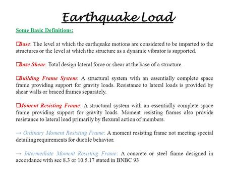 Earthquake Load Some Basic Definitions:  Base: The level at which the earthquake motions are considered to be imparted to the structures or the level.