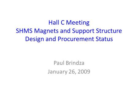 Hall C Meeting SHMS Magnets and Support Structure Design and Procurement Status Paul Brindza January 26, 2009.