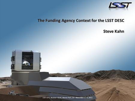 LSST CD-1 Review SLAC, Menlo Park, CA November 1 - 3, 2011 The Funding Agency Context for the LSST DESC Steve Kahn.