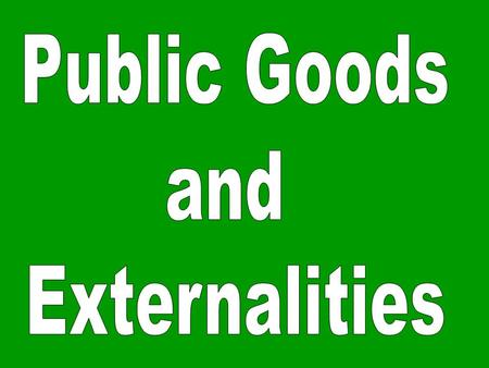 "Public goods and externalities: two more ""market failures"" another market failure (discussed in the previous lecture) is due to ""monopoly power"" these."