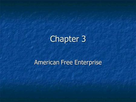 Chapter 3 American Free Enterprise Features of American Free Enterprise Economic Freedom Economic Freedom Competition Competition Private Property Private.