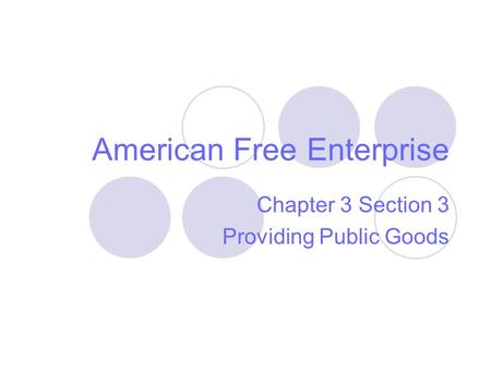 American Free Enterprise Chapter 3 Section 3 Providing Public Goods.