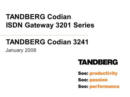 January 2008 TANDBERG Codian ISDN Gateway 3201 Series TANDBERG Codian 3241.