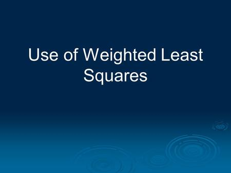 Use of Weighted Least Squares. In fitting models of the form y i = f(x i ) +  i i = 1………n, least squares is optimal under the condition  1 ……….  n.