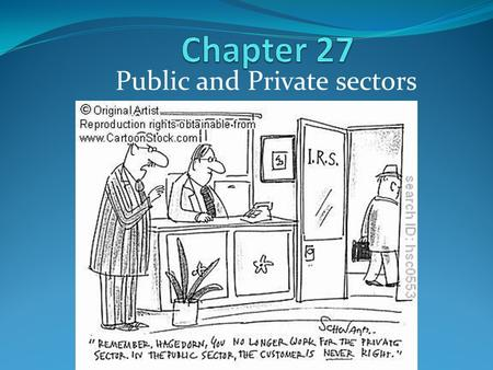 Public and Private sectors. What is meant by the public sector? Can you thinks of examples of public sector organisations? Who owns these? …manages these?